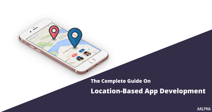 Guide on location-based app development