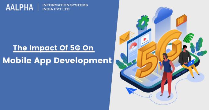 Impact Of 5G On Mobile App Development