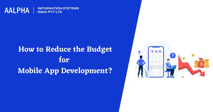 How to reduce mobile app development budget