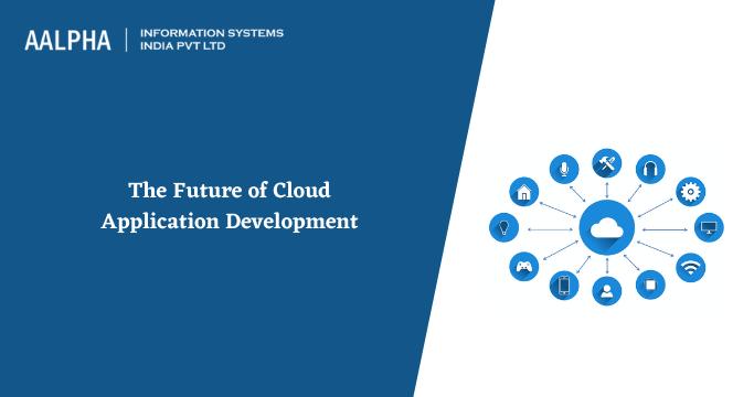 Future of Cloud Application Development